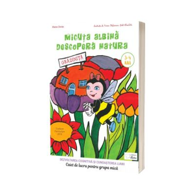 Cunoasterea mediului inconjurator, caiet de lucru pentru 3-4 ani, Micuta albina descopera natura, Maria Chiriac, CABA