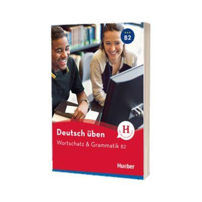 Deutsch uben. Wortschatz und Grammatik B2, Anneli Billina, HUEBER