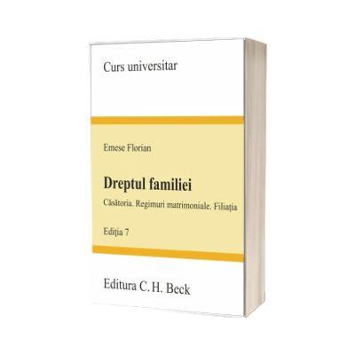 Dreptul familiei. Editia 7, Florian Emese, CH BECK