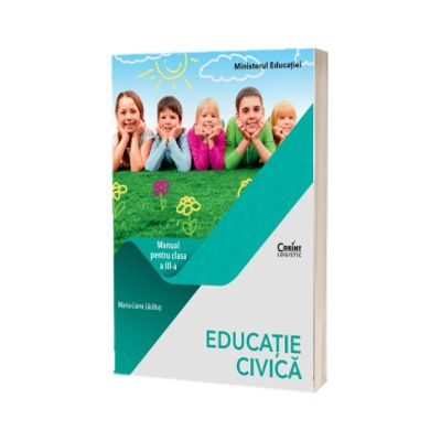 Educatie civica. Manual pentru clasa a III-a, Maria Liana Lacatus
