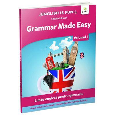 Grammar Made Easy. Limba engleza pentru gimnaziu. Volumul 2, Cristina Johnson, GAMA