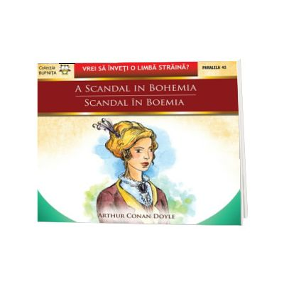 Scandal in Boemia. A scandal in Bohemia, Arthur Conan Doyle, PARALELA 45