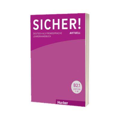 Sicher! aktuell B2. 1 Lehrerhandbuch, Susanne Wagner, HUEBER