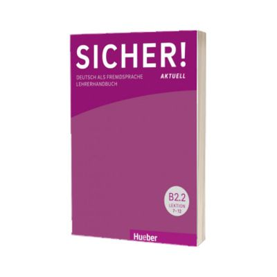 Sicher! aktuell B2. 2 Lehrerhandbuch, Susanne Wagner, HUEBER