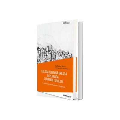 Teologia polemica greaca in perioada stapanirii turcesti - Contributia lui Eustratie Argenti