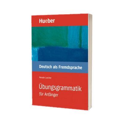 Ubungsgrammatik fur Anfanger Lehr- und Ubungsbuch Deutsch als Fremdsprache, Renate Luscher, HUEBER