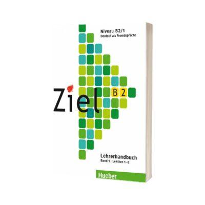 Ziel B2. Band 1 Lektion 1 - 8. Lehrerhandbuch, Gabriele Schweller, HUEBER